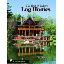 Best of Today's Log Homes, the  Firm by Tina Skinner, 9780764329548