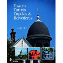 Towers, Turrets, Cupolas, and Belvederes by Jo Cryder, 9780764329630