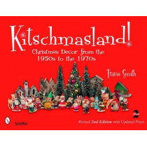 Kitschmasland!: Christmas Decor from the 1950s to the 1970s by Travis Smith, 9780764329784