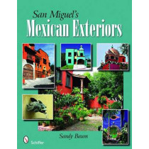 San Miguel's Mexican Exteriors by Sandy Baum, 9780764330049