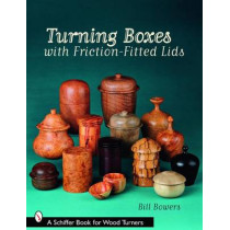 Turning Boxes with Friction-Fitted Lids by Bill Bowers, 9780764330278