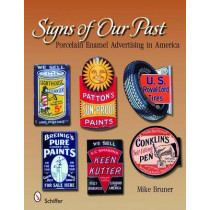 Signs of Our Past: Porcelain Enamel Advertising in America by Michael Bruner, 9780764330421