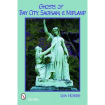 Ghts of Bay City, Saginaw, and Midland by Lisa Hoskins, 9780764331275