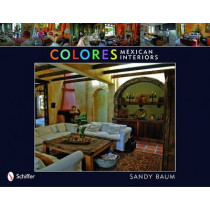 Colores: Mexican Interiors by Sandy Baum, 9780764333019