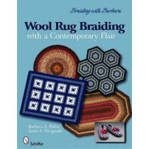 Braiding with Barbara': Wool Rug Braiding with a Contemporary Flair by Barbara A. Fisher, 9780764334580