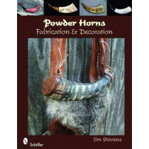 Powder Horns: Fabrication and Decoration by Jim Stevens, 9780764334894