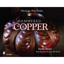 Mexican Arts Series: Hammered Cper by Sandy Baum, 9780764335020