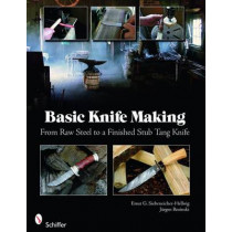 Basic Knife Making: From Raw Steel to a Finished Stub Tang Knife by Ernst G. Siebeneicher-Hellwig, 9780764335082