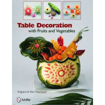 Table Decoration: with Fruits and Vegetables by Angkana Neumayer, 9780764335105