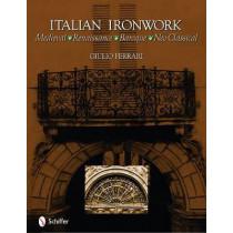 Italian Ironwork: Medieval : Renaissance : Baroque : Neo Classical by Giulio Ferrari, 9780764335600