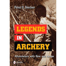 Legends in Archery: Adventurers with Bow and Arrow by Peter O. Stecher, 9780764335754