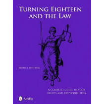 Turning Eighteen and the Law: A Complete Guide to your New Rights and Responsibilities by Fredric J. Friedberg, 9780764336171