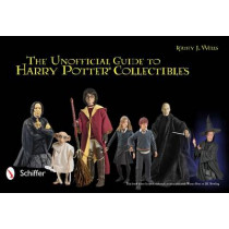 Unofficial Guide to Harry Potter Collectibles: Action Figures, Mini Busts, Statuettes, and Dolls by Kathy J. Wells, 9780764336737