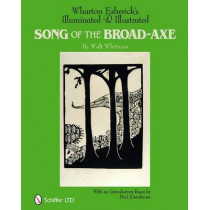Wharton Esherick's Illuminated and Illustrated Song of the Broad-Axe: By Walt Whitman by Editors, 9780764336775