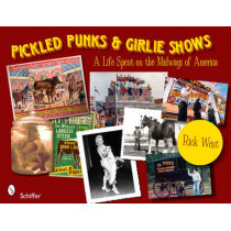 Pickled Punks and Girlie Shows: A Life Spent on the Midways of America by Rick West, 9780764337031