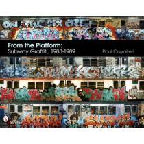 From the Platform: Subway Graffiti, 1983-1989 by Paul Cavalieri, 9780764337239