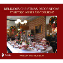 Delicious Christmas Decorations at Historic Houses and Your Home by Patricia McMillan, 9780764337260