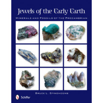 Jewels of the Early Earth: Minerals and Fsils of the Precambrian by Bruce L. Stinchcomb, 9780764338809