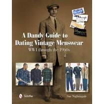 Dandy Guide to Dating Vintage Menswear: WWI through the 1960s by Sue Nightingale, 9780764338908