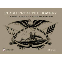 Flash from the Bowery: Classic American Tatto, 1900-1950 by Cliff White, 9780764339288