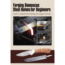 Forging Damascus Steel Knives for Beginners by Ernst G. Siebeneicher-Hellwig, 9780764340123