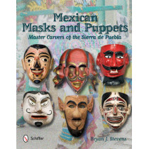 Mexican Masks and Puppets: Master Carvers of the Sierra de Puebla by Bryan J. Stevens, 9780764340277