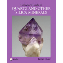 Collector's Guide to Quartz and Other Silica Minerals by Robert J. Lauf, 9780764341618