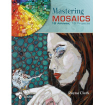 Mastering Mosaics: 19 Artists, 19 Projects by Rayna Clark, 9780764343629