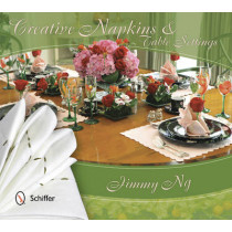 Creative Napkins and Table Settings by Jimmy Ng, 9780764344015