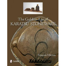 The Golden Age of Karatsu Stoneware by Francois Villemin, 9780764344053