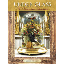 Under Glass: A Victorian Obsession by John Whitenight, 9780764344077