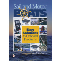 Sail and Motor Boats: Easy Solutions to Onboard Problems by Hans Muhlbauer, 9780764344251