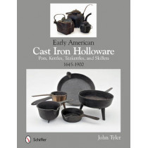Early American Cast Iron Holloware 1645-1900: Pots, Kettles, Teakettles, and Skillets by John Tyler, 9780764345364