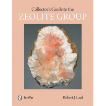 Collector's Guide to the Zeolite Group by Robert J. Lauf, 9780764346750