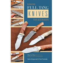 Making Full Tang Knives for Beginners: Step-by-Step Manual from Design to the Finished Knife by Stefan Steigerwald, 9780764347528