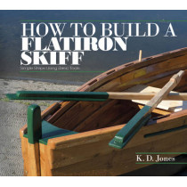 How to Build a Flatiron Skiff: Simple Steps Using Basic Tools by K.D. Jones, 9780764348853