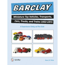 Barclay Miniature Toy Vehicles, Transports, Cars, Trucks, and Trains 1932-1971 by Howard W. Melton, 9780764349133