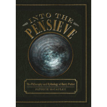 Into the Pensieve: The Philosophy and Mythology of Harry Potter by Patrick McCauley, 9780764349454