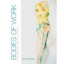Bodies of Work: Contemporary Figurative Painting by Lauren P. Della Monica, 9780764349829
