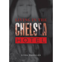 Living in the Chelsea Hotel by Linda Troeller, 9780764349850