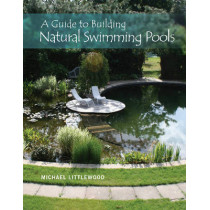 Guide to Building Natural Swimming Pools by Michael Littlewood, 9780764350832