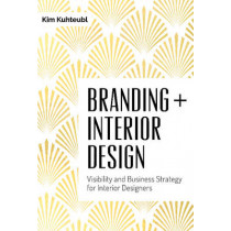 Branding Interior Design: Visibilty and Business Strategy for Interior Designers by Kim Kuhteubl, 9780764351297