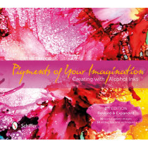 Pigments of Your Imagination: Creating with Alcohol Inks by Cathy Taylor, 9780764351334