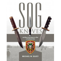SOG Knives and More from America's War in Southeast Asia by Michael W. Silvey, 9780764351983