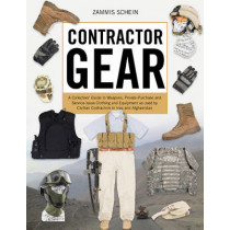 Contractor Gear: A Collectors' Guide to Weapons, Private-Purchase and Service-Issue Clothing and Equipment by Zammis Schein, 9780764352584