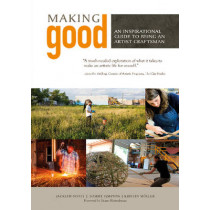 Making Good: An Inspirational Guide to Being an Artist Craftsman by Kristin Muller, 9780764352874