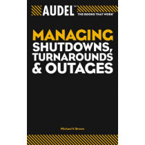 Audel Managing Shutdowns, Turnarounds, and Outages by Michael V. Brown, 9780764557668