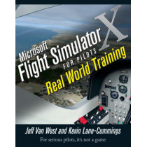 Microsoft Flight Simulator X For Pilots: Real World Training by Jeff Van West, 9780764588228