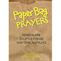 Paper Bag Prayers: Finding God in Little Things: Any Time, Any Place by Bernadette McCarver Snyder, 9780764813832