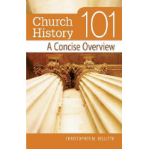 Church History 101: A Concise Overview by Christopher Bellitto, 9780764816031